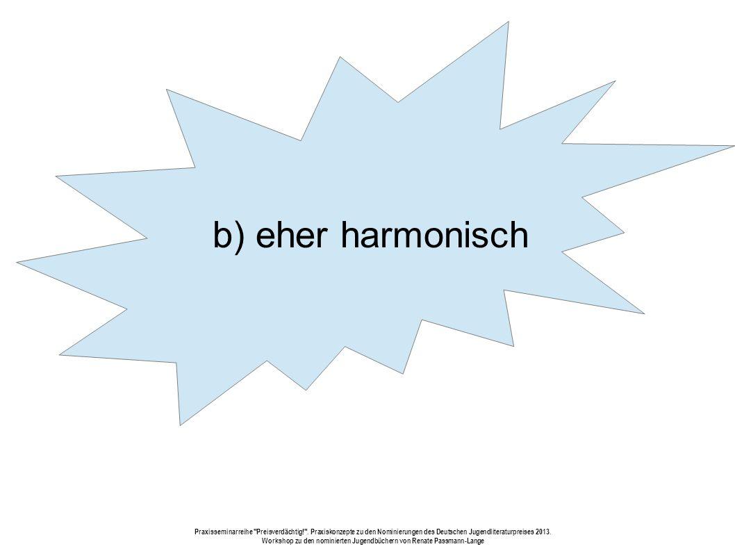 b) eher harmonisch Praxisseminarreihe Preisverdächtig! .