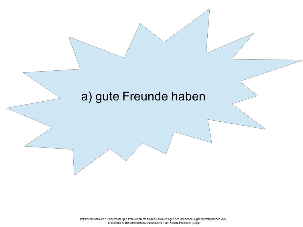 a) gute Freunde haben Praxisseminarreihe Preisverdächtig! .