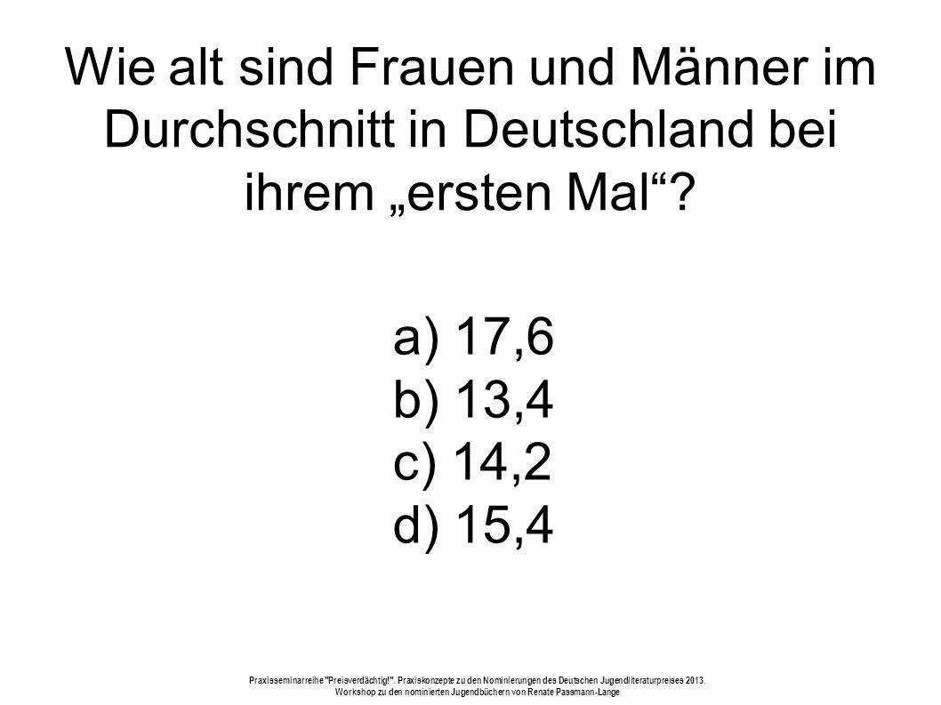 Wie alt sind Frauen und Männer im Durchschnitt in Deutschland bei ihrem ersten Mal.
