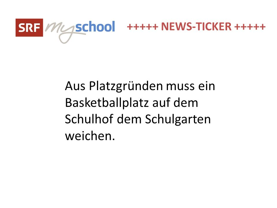 +++++ NEWS-TICKER +++++ Aus Platzgründen muss ein Basketballplatz auf dem Schulhof dem Schulgarten weichen.