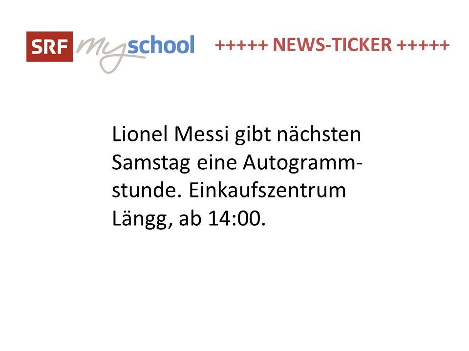 +++++ NEWS-TICKER +++++ Lionel Messi gibt nächsten Samstag eine Autogramm- stunde. Einkaufszentrum Längg, ab 14:00.