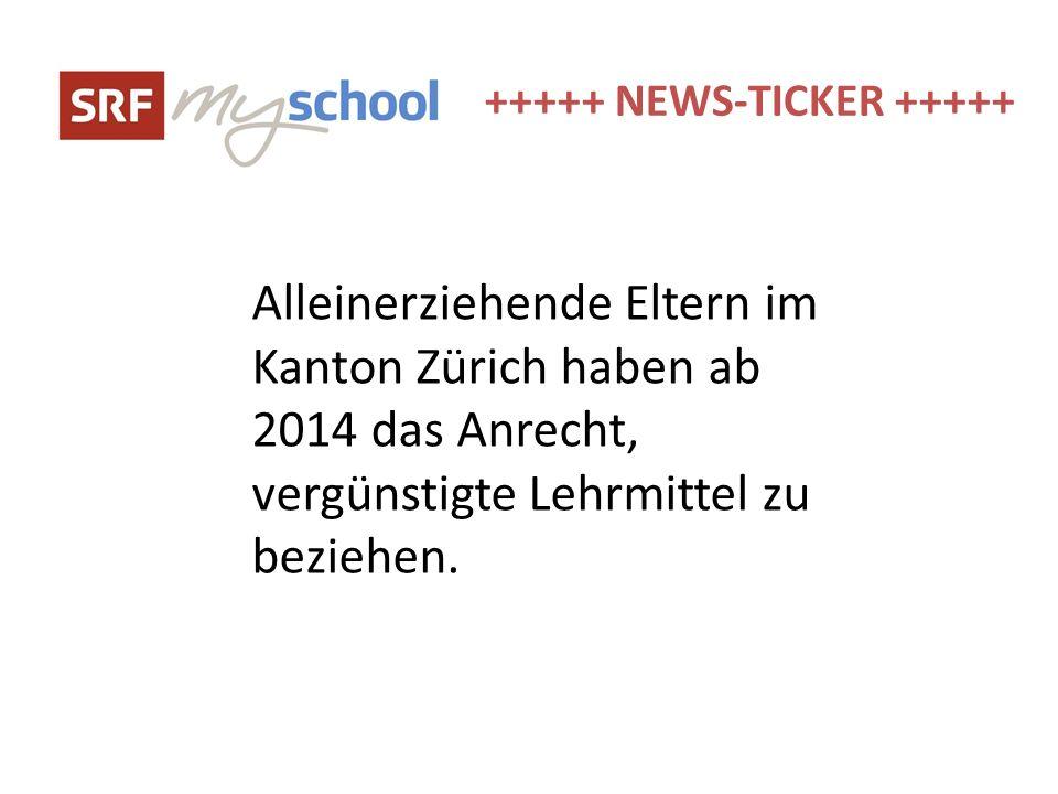 +++++ NEWS-TICKER +++++ Alleinerziehende Eltern im Kanton Zürich haben ab 2014 das Anrecht, vergünstigte Lehrmittel zu beziehen.