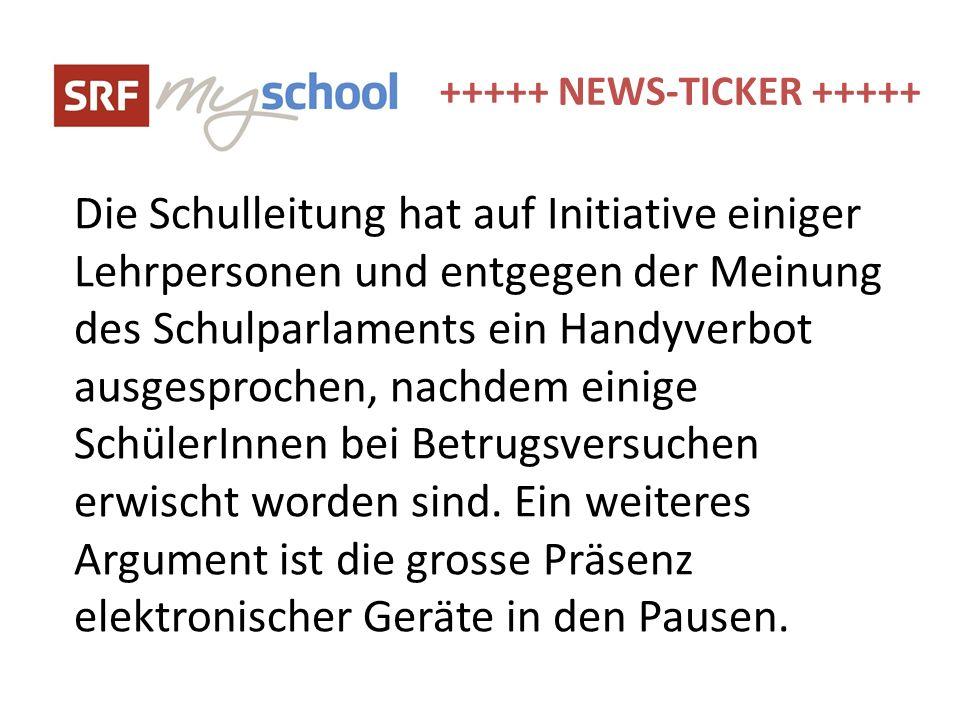 +++++ NEWS-TICKER +++++ Die Schulleitung hat auf Initiative einiger Lehrpersonen und entgegen der Meinung des Schulparlaments ein Handyverbot ausgespr