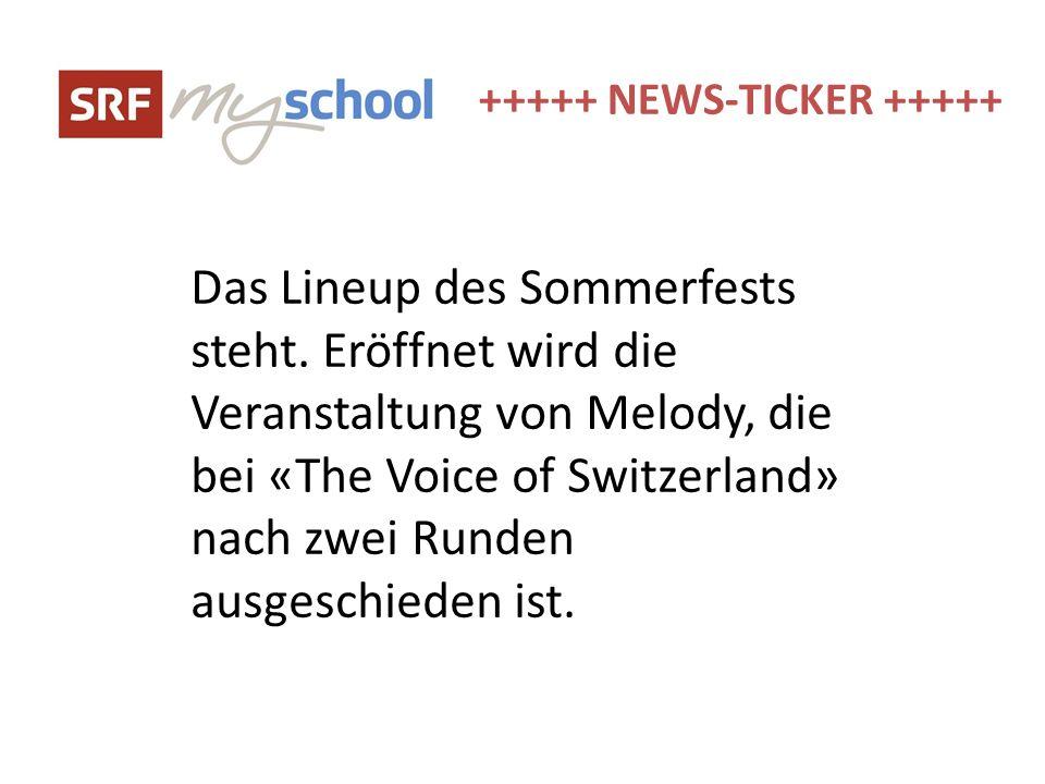 +++++ NEWS-TICKER +++++ Das Lineup des Sommerfests steht. Eröffnet wird die Veranstaltung von Melody, die bei «The Voice of Switzerland» nach zwei Run