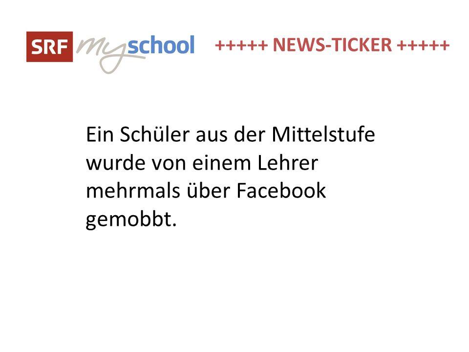 +++++ NEWS-TICKER +++++ Ein Schüler aus der Mittelstufe wurde von einem Lehrer mehrmals über Facebook gemobbt.