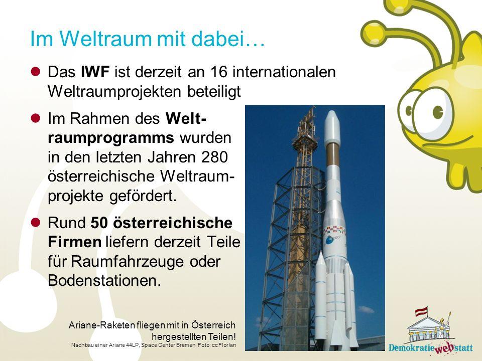 Das IWF ist derzeit an 16 internationalen Weltraumprojekten beteiligt Im Rahmen des Welt- raumprogramms wurden in den letzten Jahren 280 österreichische Weltraum- projekte gefördert.