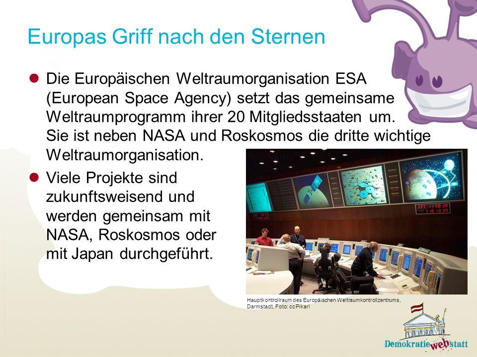 Europas Griff nach den Sternen Die Europäischen Weltraumorganisation ESA (European Space Agency) setzt das gemeinsame Weltraumprogramm ihrer 20 Mitgliedsstaaten um.