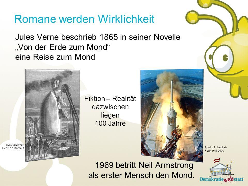 Jules Verne beschrieb 1865 in seiner Novelle Von der Erde zum Mond eine Reise zum Mond 1969 betritt Neil Armstrong als erster Mensch den Mond.