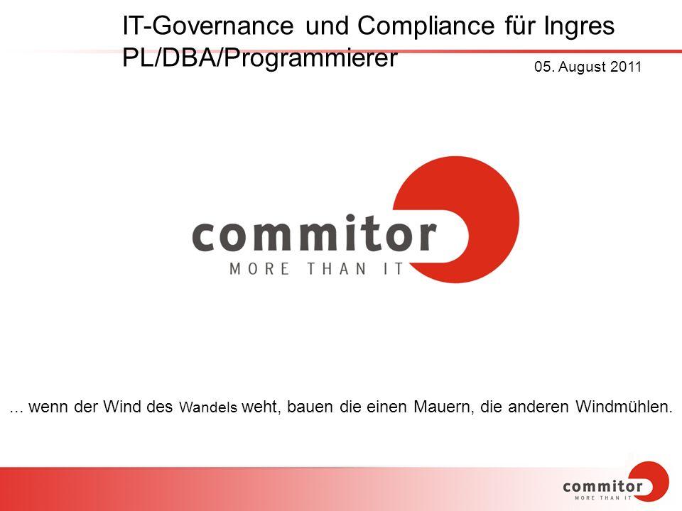 ... wenn der Wind des Wandels weht, bauen die einen Mauern, die anderen Windmühlen. IT-Governance und Compliance für Ingres PL/DBA/Programmierer 05. A