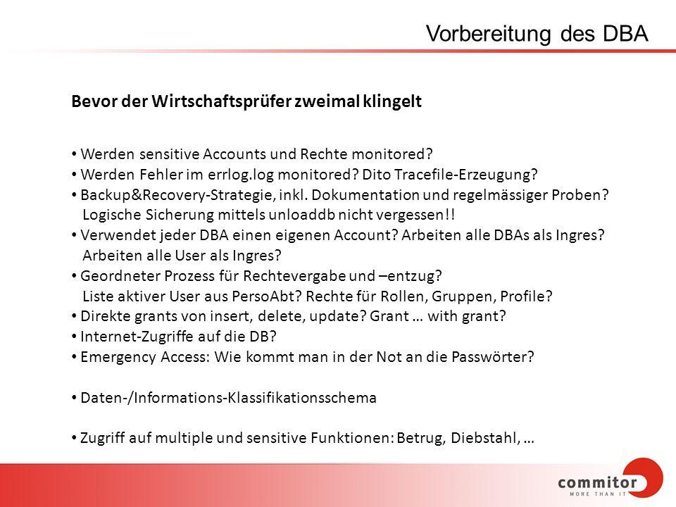 Vorbereitung des DBA Bevor der Wirtschaftsprüfer zweimal klingelt Werden sensitive Accounts und Rechte monitored? Werden Fehler im errlog.log monitore