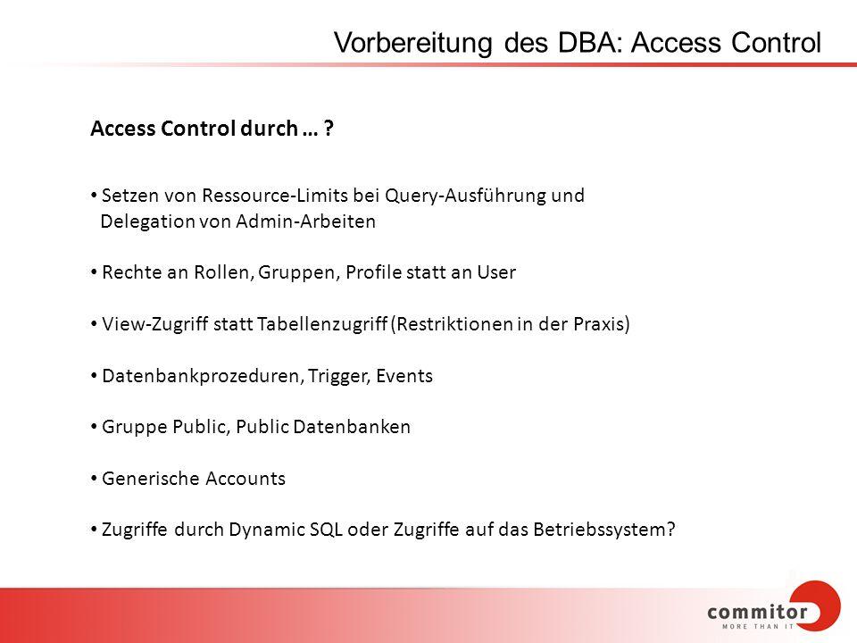 Vorbereitung des DBA: Access Control Access Control durch … ? Setzen von Ressource-Limits bei Query-Ausführung und Delegation von Admin-Arbeiten Recht