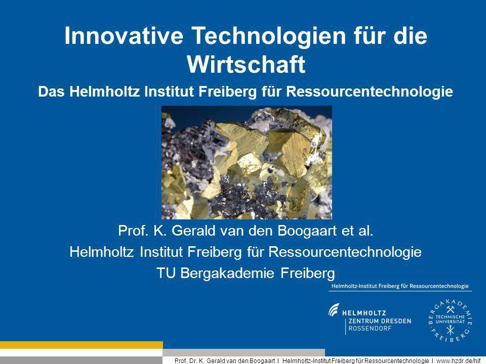 Prof. Dr. K. Gerald van den Boogaart I Helmholtz-Institut Freiberg für Ressourcentechnologie I www.hzdr.de/hif Innovative Technologien für die Wirtsch