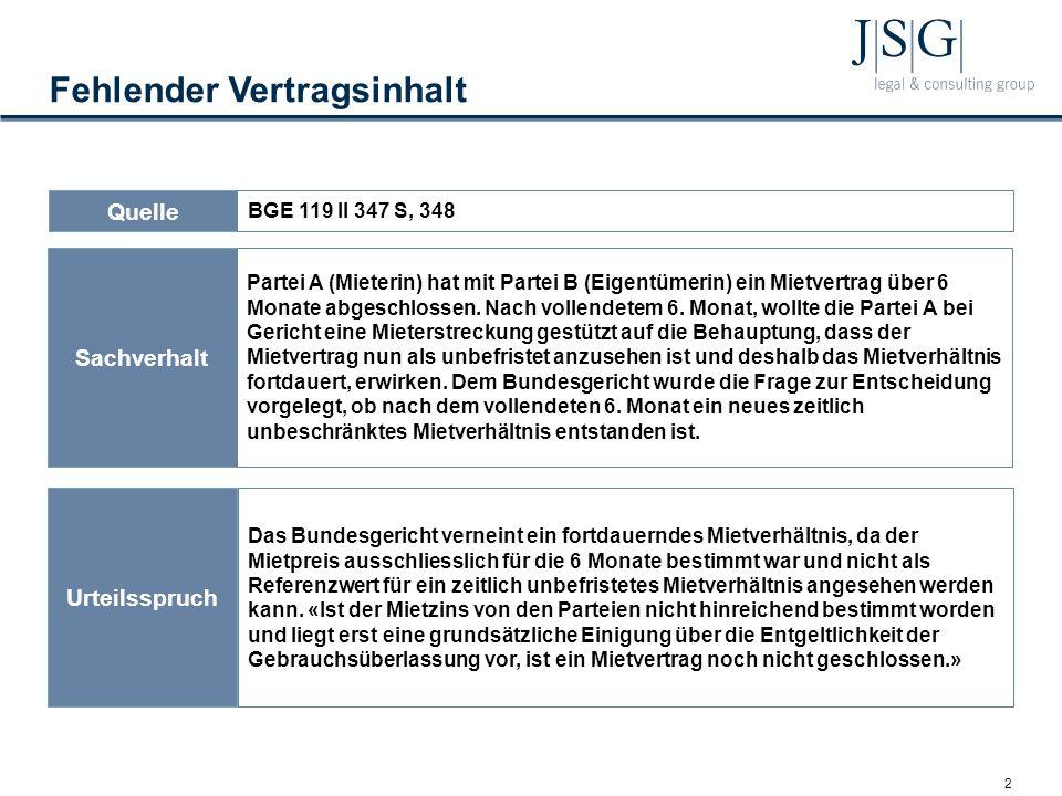 2 Fehlender Vertragsinhalt Quelle BGE 119 II 347 S, 348 Sachverhalt Partei A (Mieterin) hat mit Partei B (Eigentümerin) ein Mietvertrag über 6 Monate abgeschlossen.