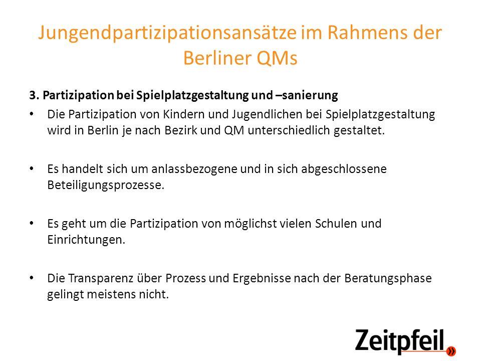 Jungendpartizipationsansätze im Rahmens der Berliner QMs 3. Partizipation bei Spielplatzgestaltung und –sanierung Die Partizipation von Kindern und Ju