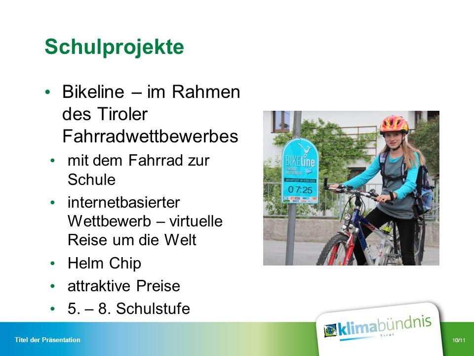 10/11 Schulprojekte Bikeline – im Rahmen des Tiroler Fahrradwettbewerbes mit dem Fahrrad zur Schule internetbasierter Wettbewerb – virtuelle Reise um