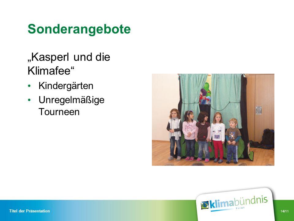 14/11 Sonderangebote Kasperl und die Klimafee Kindergärten Unregelmäßige Tourneen Titel der Präsentation