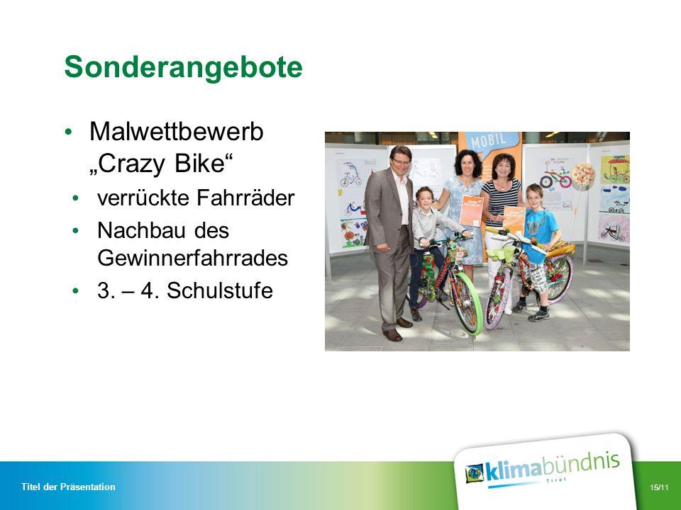 15/11 Sonderangebote Malwettbewerb Crazy Bike verrückte Fahrräder Nachbau des Gewinnerfahrrades 3. – 4. Schulstufe Titel der Präsentation