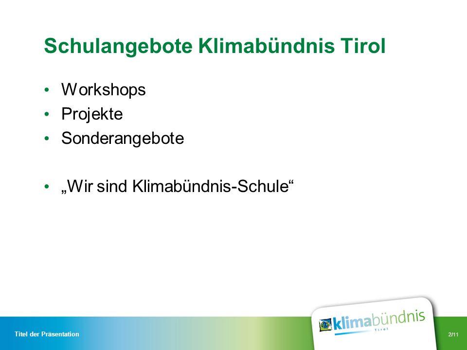2/11 Schulangebote Klimabündnis Tirol Workshops Projekte Sonderangebote Wir sind Klimabündnis-Schule Titel der Präsentation