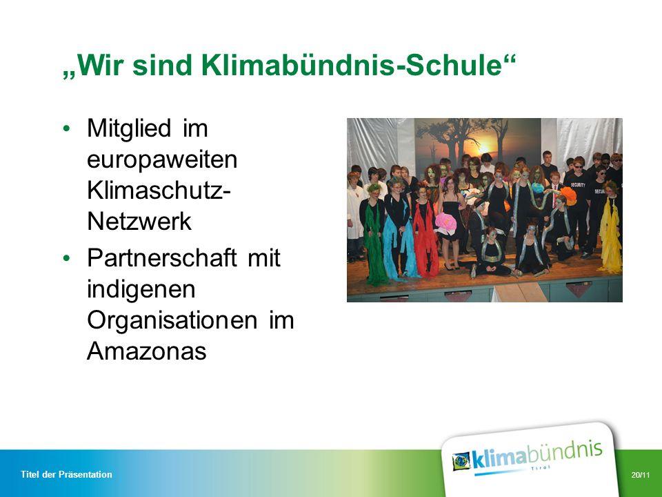 20/11 Wir sind Klimabündnis-Schule Mitglied im europaweiten Klimaschutz- Netzwerk Partnerschaft mit indigenen Organisationen im Amazonas Titel der Prä