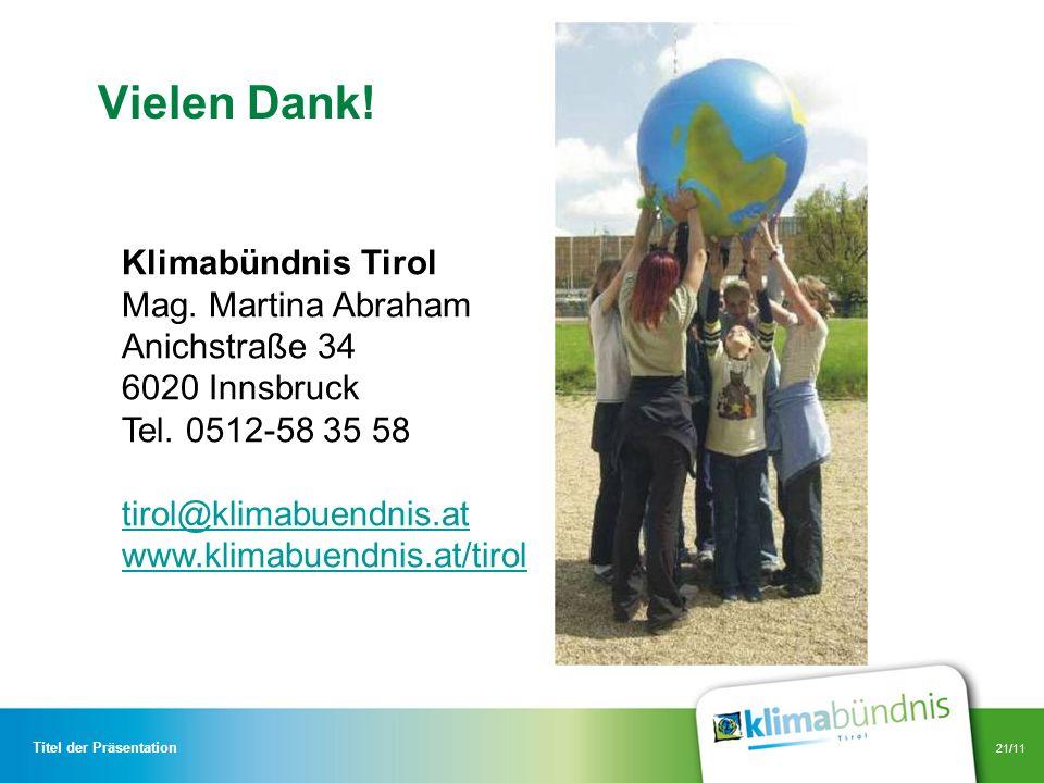 21/11 Vielen Dank! Titel der Präsentation Klimabündnis Tirol Mag. Martina Abraham Anichstraße 34 6020 Innsbruck Tel. 0512-58 35 58 tirol@klimabuendnis