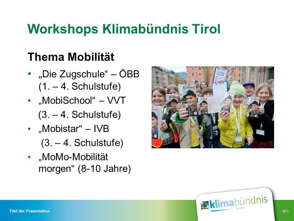 3/11 Workshops Klimabündnis Tirol Thema Mobilität Die Zugschule – ÖBB (1. – 4. Schulstufe) MobiSchool – VVT (3. – 4. Schulstufe) Mobistar – IVB (3. –
