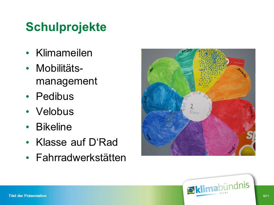5/11 Schulprojekte Klimameilen Mobilitäts- management Pedibus Velobus Bikeline Klasse auf DRad Fahrradwerkstätten Titel der Präsentation