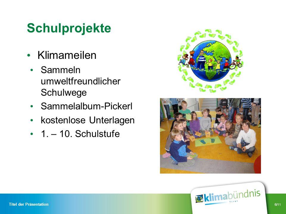 6/11 Schulprojekte Klimameilen Sammeln umweltfreundlicher Schulwege Sammelalbum-Pickerl kostenlose Unterlagen 1. – 10. Schulstufe Titel der Präsentati