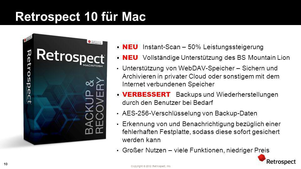 Copyright ® 2012 Retrospect, Inc. Retrospect 10 für Mac 10 NEU Instant-Scan – 50% Leistungssteigerung NEU Vollständige Unterstützung des BS Mountain L