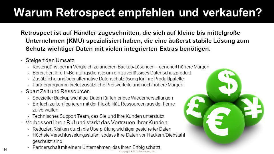 Copyright ® 2012 Retrospect, Inc. Warum Retrospect empfehlen und verkaufen? Retrospect ist auf Händler zugeschnitten, die sich auf kleine bis mittelgr