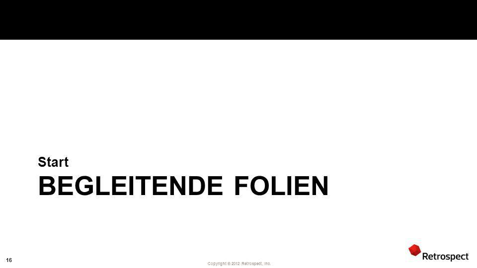 Copyright ® 2012 Retrospect, Inc. BEGLEITENDE FOLIEN Start 16
