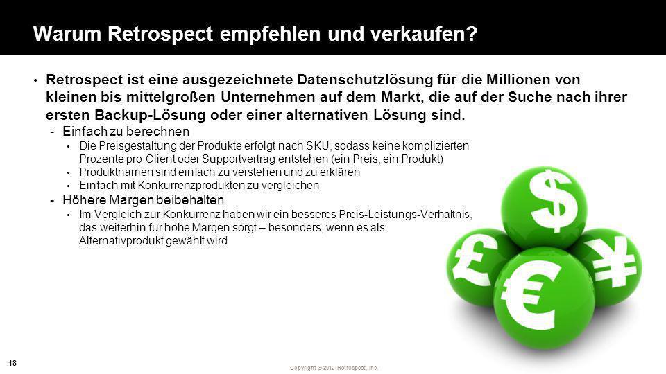 Copyright ® 2012 Retrospect, Inc. Warum Retrospect empfehlen und verkaufen? Retrospect ist eine ausgezeichnete Datenschutzlösung für die Millionen von