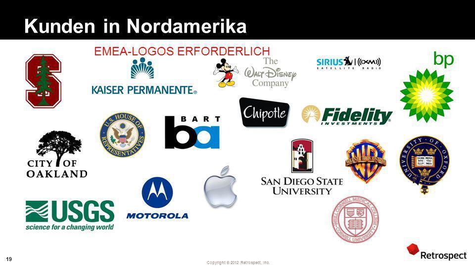 Copyright ® 2012 Retrospect, Inc. Kunden in Nordamerika EMEA-LOGOS ERFORDERLICH 19
