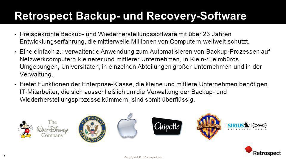 Copyright ® 2012 Retrospect, Inc. Retrospect Backup- und Recovery-Software Preisgekrönte Backup- und Wiederherstellungssoftware mit über 23 Jahren Ent