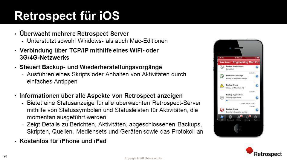 Copyright ® 2012 Retrospect, Inc. Retrospect für iOS Überwacht mehrere Retrospect Server -Unterstützt sowohl Windows- als auch Mac-Editionen Verbindun