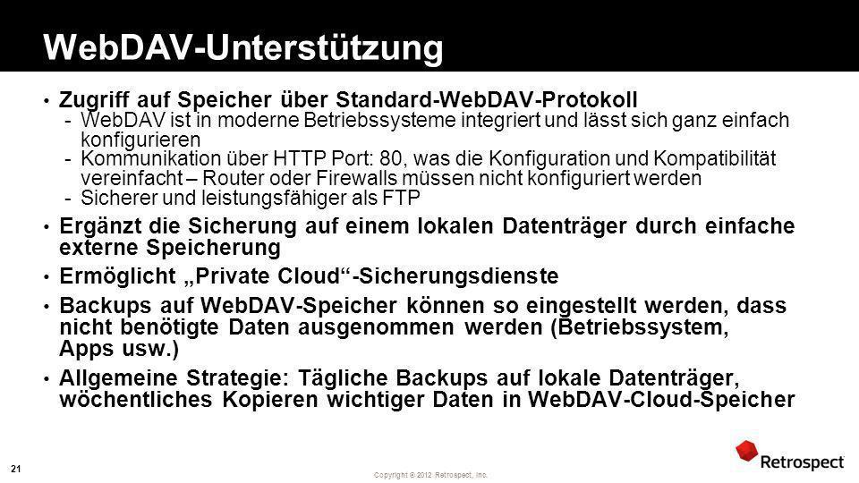 Copyright ® 2012 Retrospect, Inc. WebDAV-Unterstützung Zugriff auf Speicher über Standard-WebDAV-Protokoll -WebDAV ist in moderne Betriebssysteme inte