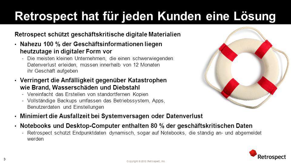 Copyright ® 2012 Retrospect, Inc. Retrospect hat für jeden Kunden eine Lösung Retrospect schützt geschäftskritische digitale Materialien Nahezu 100 %