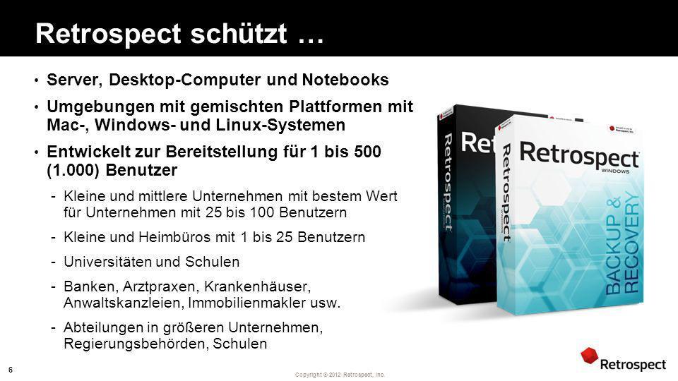 Copyright ® 2012 Retrospect, Inc. Retrospect schützt … Server, Desktop-Computer und Notebooks Umgebungen mit gemischten Plattformen mit Mac-, Windows-