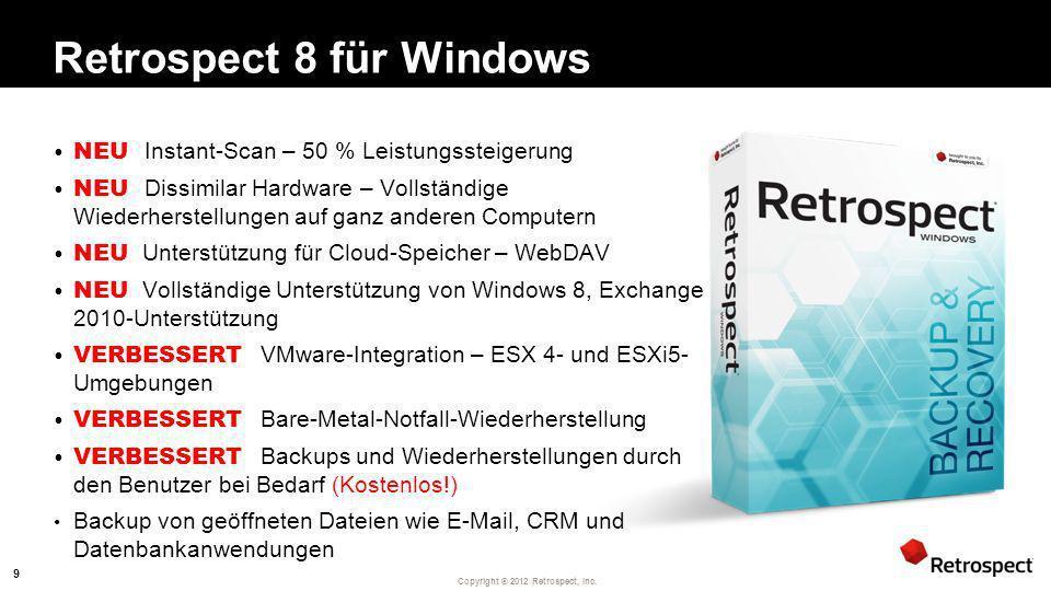 Copyright ® 2012 Retrospect, Inc. Retrospect 8 für Windows NEU Instant-Scan – 50 % Leistungssteigerung NEU Dissimilar Hardware – Vollständige Wiederhe