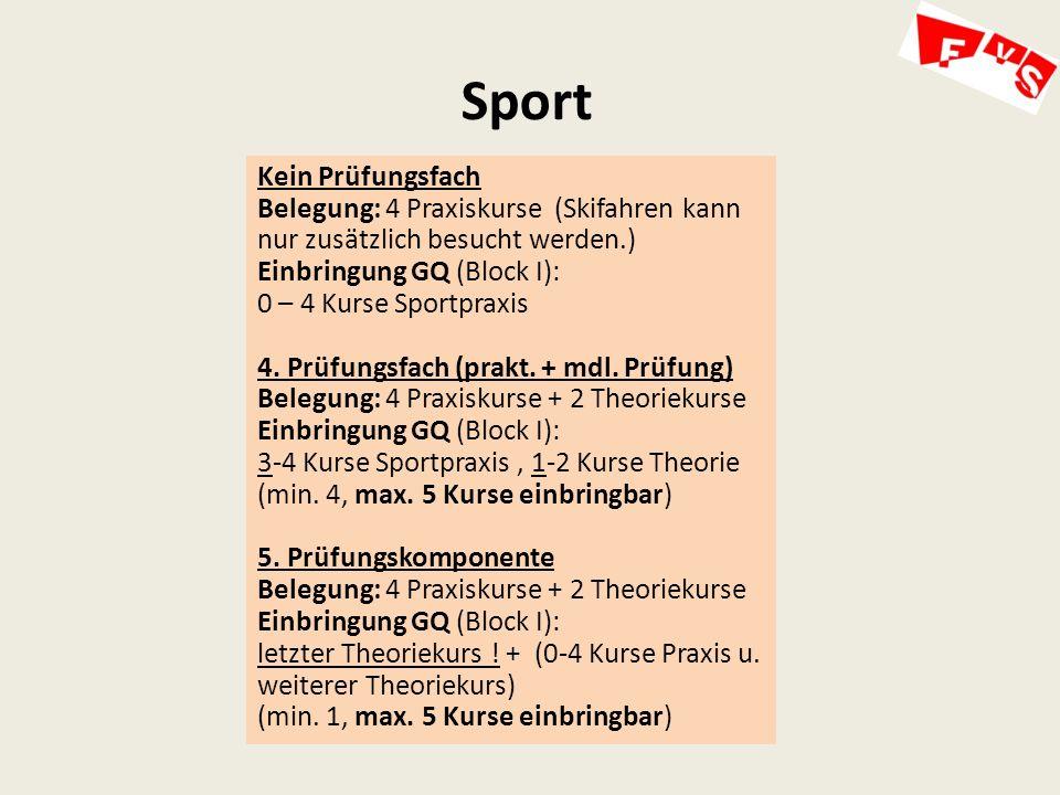 Sport Kein Prüfungsfach Belegung: 4 Praxiskurse (Skifahren kann nur zusätzlich besucht werden.) Einbringung GQ (Block I): 0 – 4 Kurse Sportpraxis 4.