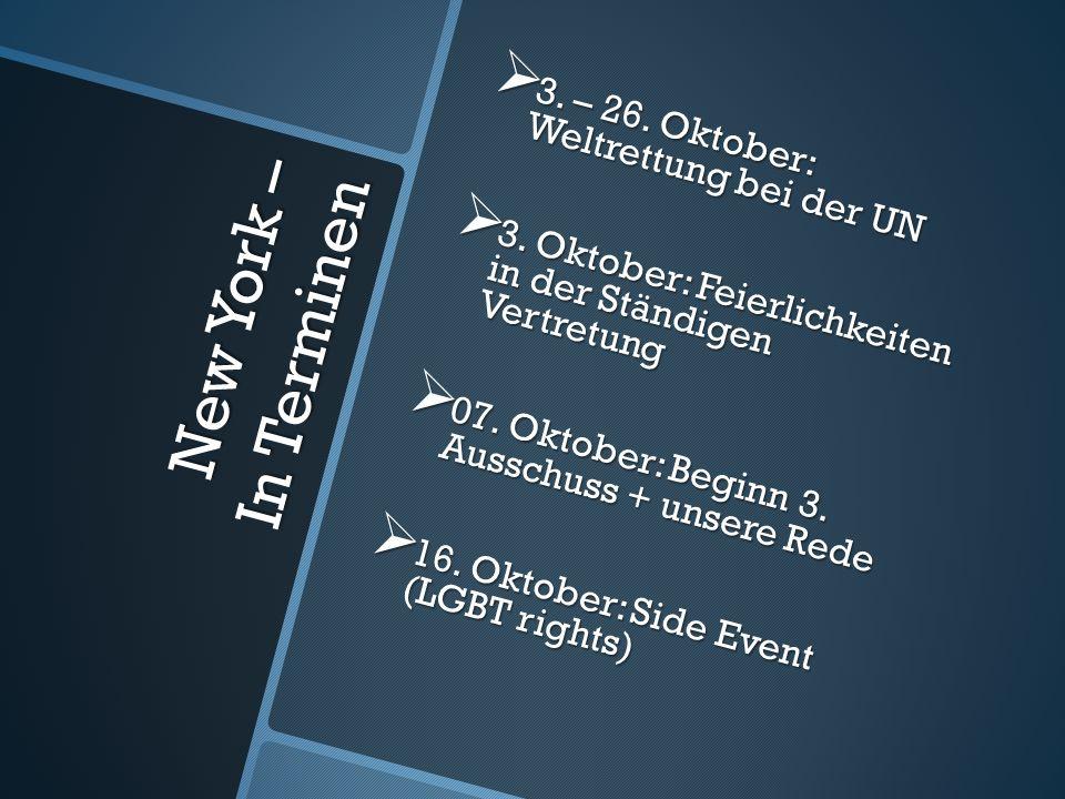 New York – In Terminen 3. – 26. Oktober: Weltrettung bei der UN 3. – 26. Oktober: Weltrettung bei der UN 3. Oktober: Feierlichkeiten in der Ständigen