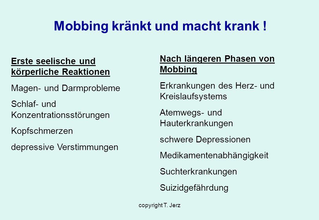 copyright T. Jerz Mobbing kränkt und macht krank ! Erste seelische und körperliche Reaktionen Magen- und Darmprobleme Schlaf- und Konzentrationsstörun