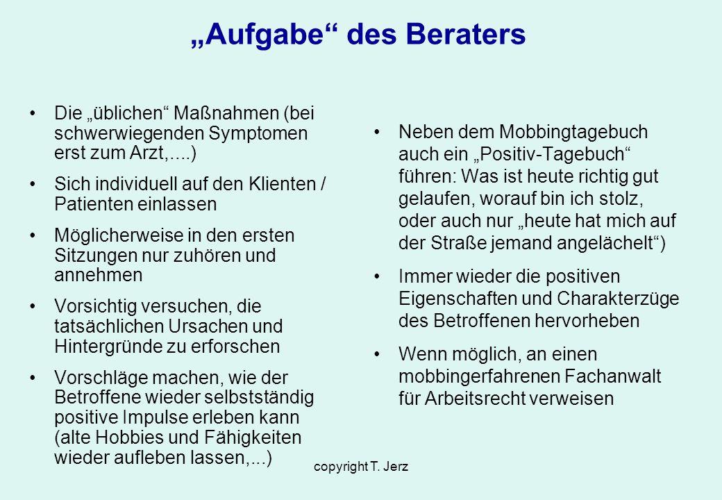 copyright T. Jerz Aufgabe des Beraters Die üblichen Maßnahmen (bei schwerwiegenden Symptomen erst zum Arzt,....) Sich individuell auf den Klienten / P