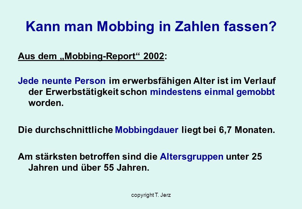 copyright T. Jerz Aus dem Mobbing-Report 2002: Jede neunte Person im erwerbsfähigen Alter ist im Verlauf der Erwerbstätigkeit schon mindestens einmal