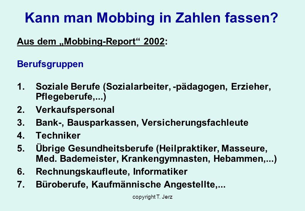 copyright T. Jerz Aus dem Mobbing-Report 2002: Berufsgruppen 1.Soziale Berufe (Sozialarbeiter, -pädagogen, Erzieher, Pflegeberufe,...) 2.Verkaufsperso