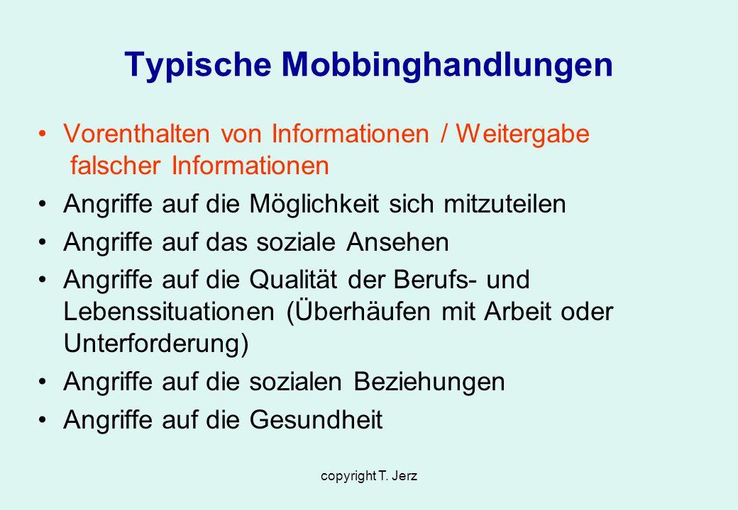 copyright T. Jerz Typische Mobbinghandlungen Vorenthalten von Informationen / Weitergabe falscher Informationen Angriffe auf die Möglichkeit sich mitz