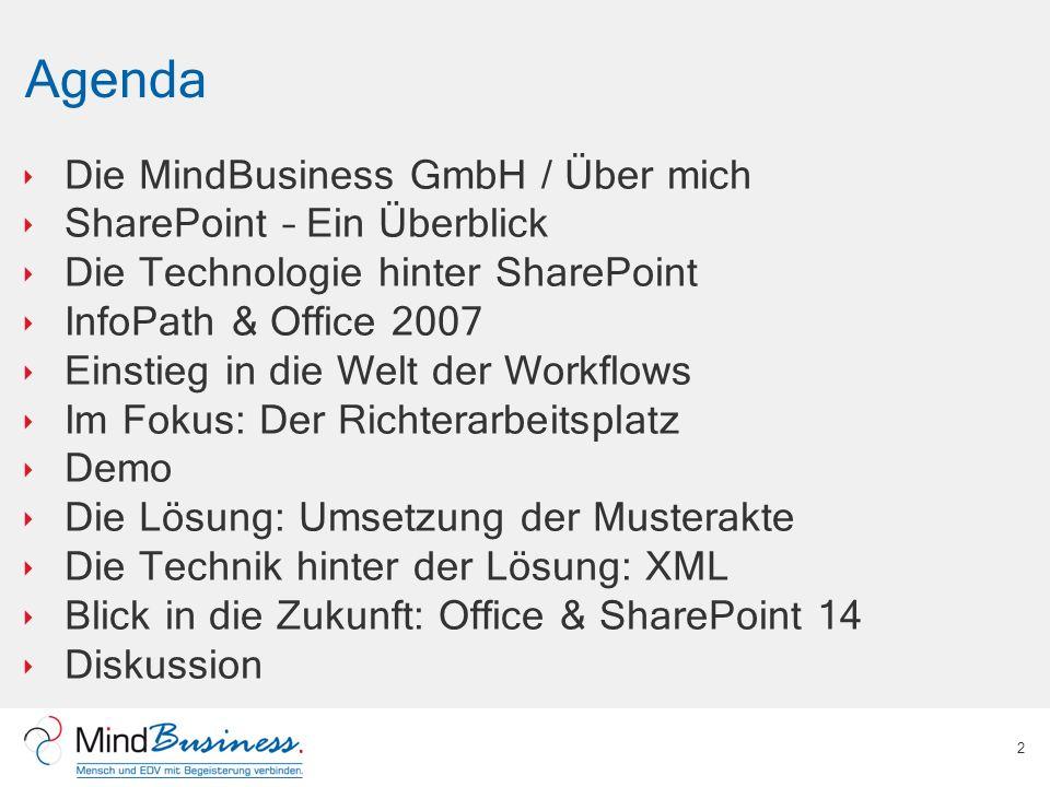 Agenda Die MindBusiness GmbH / Über mich SharePoint – Ein Überblick Die Technologie hinter SharePoint InfoPath & Office 2007 Einstieg in die Welt der