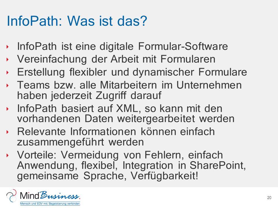 InfoPath: Was ist das? InfoPath ist eine digitale Formular-Software Vereinfachung der Arbeit mit Formularen Erstellung flexibler und dynamischer Formu