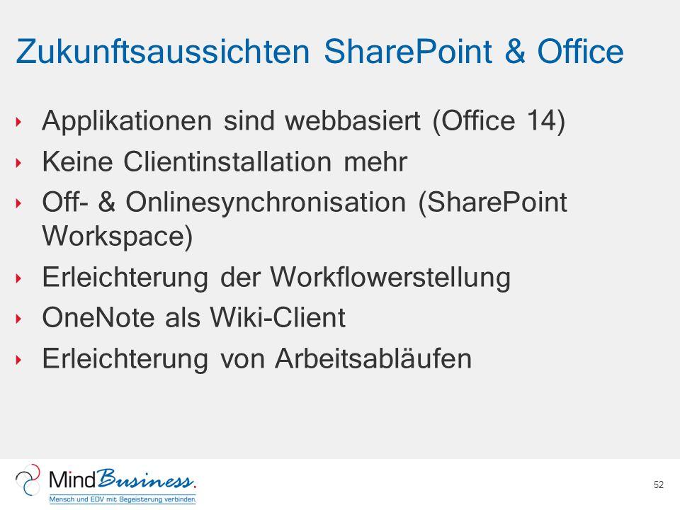 Zukunftsaussichten SharePoint & Office Applikationen sind webbasiert (Office 14) Keine Clientinstallation mehr Off- & Onlinesynchronisation (SharePoin