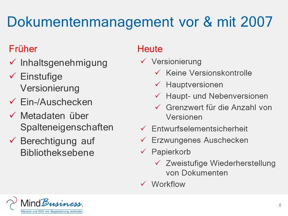 Dokumentenmanagement vor & mit 2007 8 Früher Inhaltsgenehmigung Einstufige Versionierung Ein-/Auschecken Metadaten über Spalteneigenschaften Berechtig
