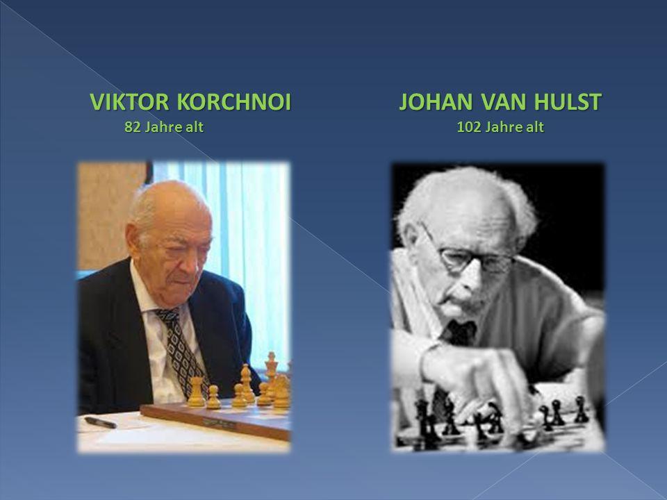 VIKTOR KORCHNOI 82 Jahre alt JOHAN VAN HULST 102 Jahre alt